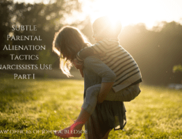 Subtle Parental Alienation Tactics Narcissists Use Part I