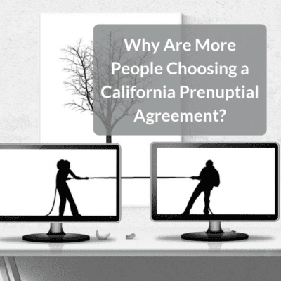 Why Are More People Choosing A California Prenuptial Agreement